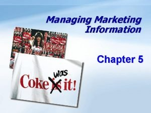 Managing Marketing Information Chapter 5 Objectives Understand the