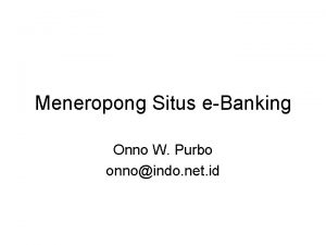 Meneropong Situs eBanking Onno W Purbo onnoindo net