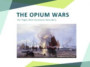THE OPIUM WARS Ms Paget West Vancouver Secondary