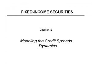 FIXEDINCOME SECURITIES Chapter 13 Modeling the Credit Spreads