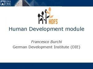 Human Development module Francesco Burchi German Development Institute