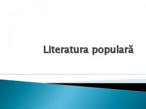Literatura popular Literatura popular Reprezint o parte semnificativ