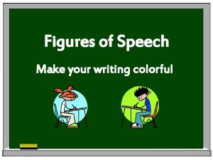 Figures of Speech Make your writing colorful Figures