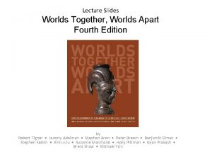Lecture Slides Worlds Together Worlds Apart Fourth Edition