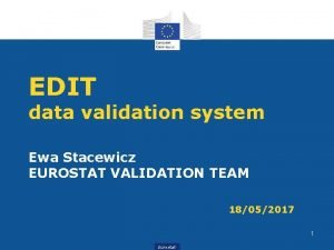 EDIT data validation system Ewa Stacewicz EUROSTAT VALIDATION