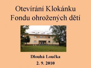 Otevrn Kloknku Fondu ohroench dt Dlouh Louka 2