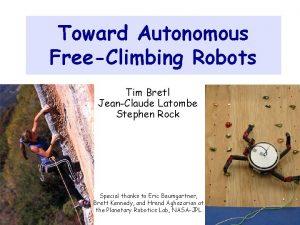 Toward Autonomous FreeClimbing Robots Tim Bretl JeanClaude Latombe
