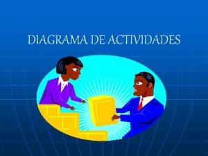 DIAGRAMA DE ACTIVIDADES DIAGRAMA DE ACTIVIDADES n n