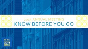 2015 ANNUAL MEETING KNOW BEFORE YOU GO BEFORE