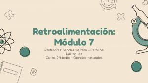 Retroalimentacin Mdulo 7 Profesoras Sandra Herrera Carolina Parraguez