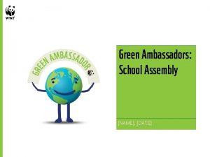 Green Ambassadors School Assembly NAME DATE 1 Green