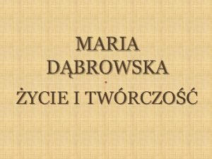 MARIA DBROWSKA YCIE I TWRCZO BIOGRAFIA Maria Dbrowska