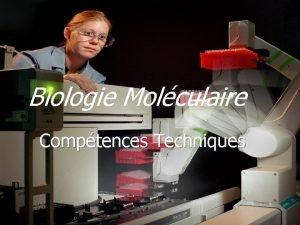 Biologie Molculaire Comptences Techniques Comptences q Micropipetage q