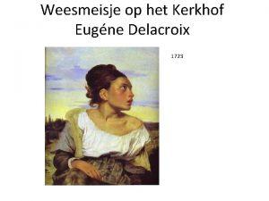 Weesmeisje op het Kerkhof Eugne Delacroix 1723 Inhoudsopgave