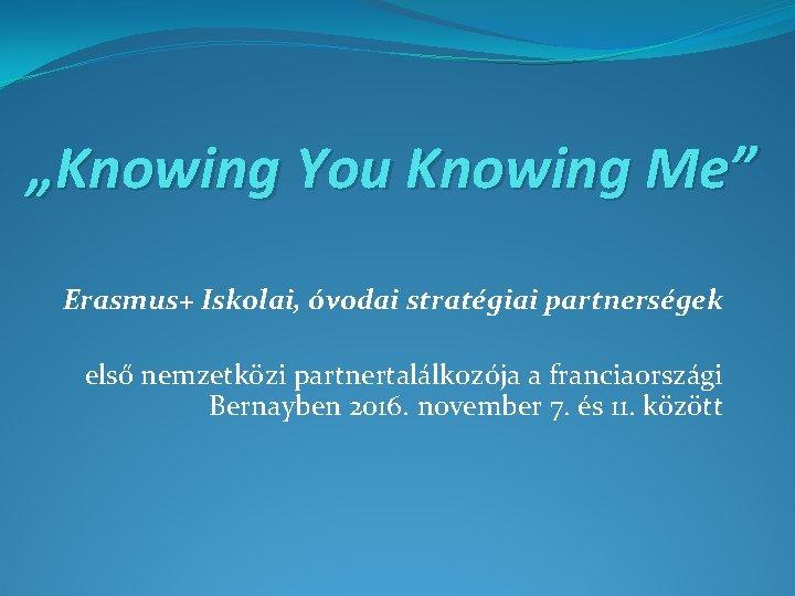 Knowing You Knowing Me Erasmus Iskolai vodai stratgiai