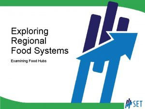 Exploring Regional Food Systems Examining Food Hubs Exploring