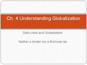 Ch 4 Understanding Globalization Debt crisis and Globalization