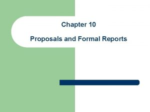 Chapter 10 Proposals and Formal Reports l Proposals