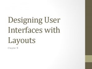 Designing User Interfaces with Layouts Chapter 9 User