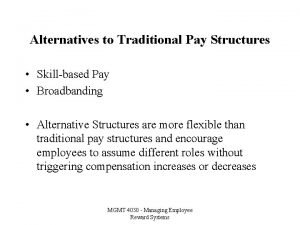 Alternatives to Traditional Pay Structures Skillbased Pay Broadbanding