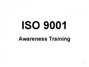 ISO 9001 Awareness Training 1 What is ISO