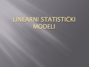 LINEARNI STATISTIKI MODELI Predmet istraivanja Predmet istraivanja u