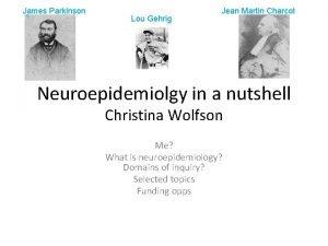 James Parkinson Lou Gehrig Jean Martin Charcot Neuroepidemiolgy