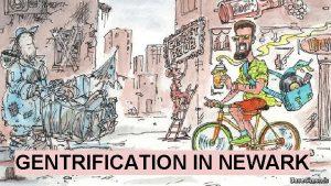 Gentrification in Newark GENTRIFICATION IN NEWARK GENTRIFICATION Definition