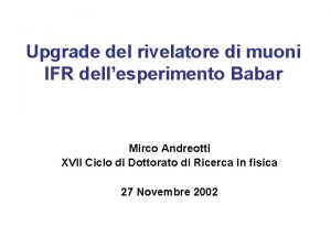 Upgrade del rivelatore di muoni IFR dellesperimento Babar