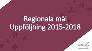 Regionala ml Uppfljning 2015 2018 Certifierade regionala Ml