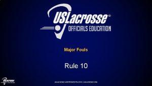 Major Fouls Rule 10 USLACROSSE ARBITERSPORTS COM USLACROSSE