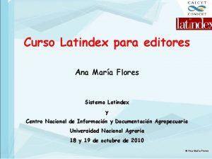 Curso Latindex para editores Ana Mara Flores Sistema