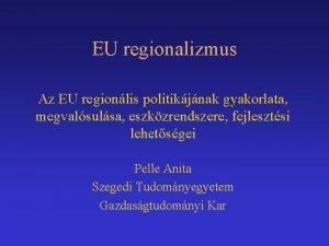 EU regionalizmus Az EU regionlis politikjnak gyakorlata megvalsulsa