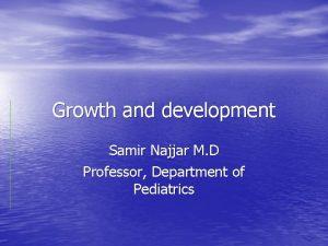 Growth and development Samir Najjar M D Professor