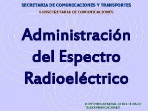 SECRETARIA DE COMUNICACIONES Y TRANSPORTES SUBSECRETARIA DE COMUNICACIONES