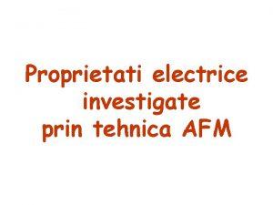 Proprietati electrice investigate prin tehnica AFM MICROSCOPIA DE