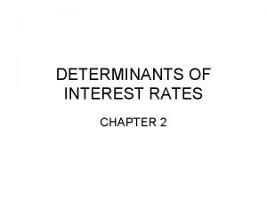 DETERMINANTS OF INTEREST RATES CHAPTER 2 Time Value