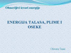 Obnovljivi izvori energije ENERGIJA TALASA PLIME I OSEKE