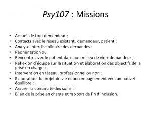 Psy 107 Missions Accueil de tout demandeur Contacts
