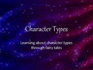 Character Types Learning about character types through fairy