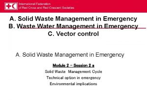 A Solid Waste Management in Emergency B Waste