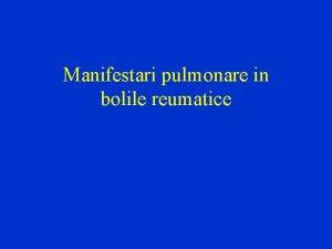 Manifestari pulmonare in bolile reumatice Metode de evaluare