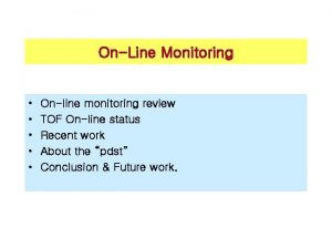 OnLine Monitoring Online monitoring review TOF Online status