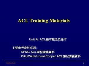 ACL Training Materials Unit A ACL KPMG ACL