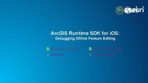Arc GIS Runtime SDK for i OS Debugging