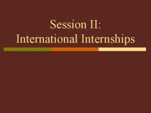 Session II International Internships Definition of International Internship