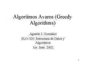 Algoritmos Avaros Greedy Algorithms Agustn J Gonzlez ELO320