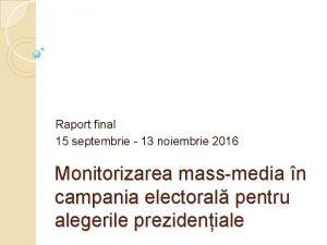 Raport final 15 septembrie 13 noiembrie 2016 Monitorizarea
