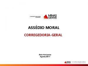 ASSDIO MORAL CORREGEDORIAGERAL Belo Horizonte Agosto2017 Assdio Moral