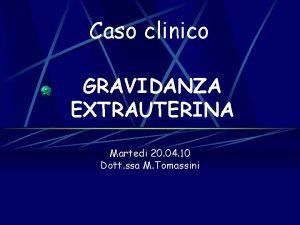 Caso clinico GRAVIDANZA EXTRAUTERINA Martedi 20 04 10